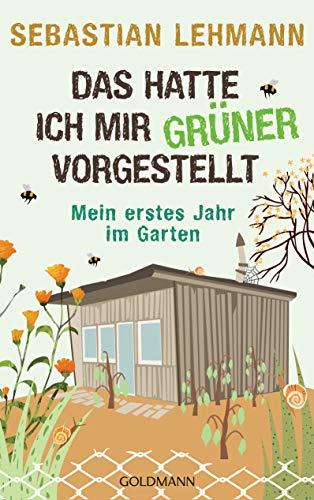 Das hatte ich mir grüner vorgestellt: Mein erstes Jahr im Garten