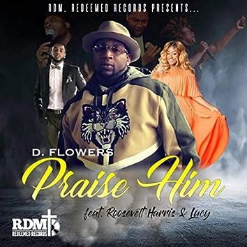 Praise Him (feat. Roosevelt Harris & Lucy)