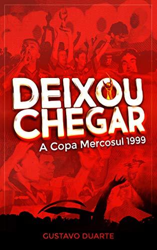 Deixou Chegar: A Copa Mercosul 1999
