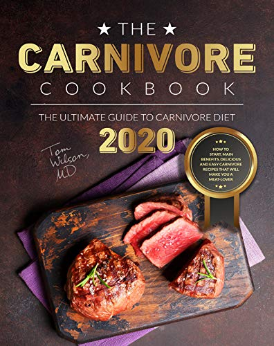 The Carnivore Cookbook: The Ultimate Guide to Carnivore Diet 2020: How