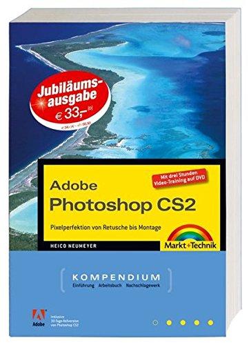 Adobe Photoshop CS2 Kompendium - Jubiläumsausgabe - Komplett in Farbe - mit Video-Trainings auf DVD: Pixelperfektion von Montage bis Retusche (Kompendium / Handbuch)
