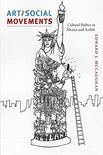 Art and Social Movements: Cultural Politics in Mexico and Aztlán