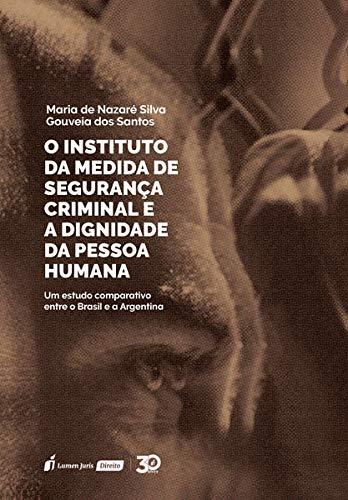 Instituto Da Medida De Segurança Criminal E A Dignidade Da Pessoa Humana, O – 2019