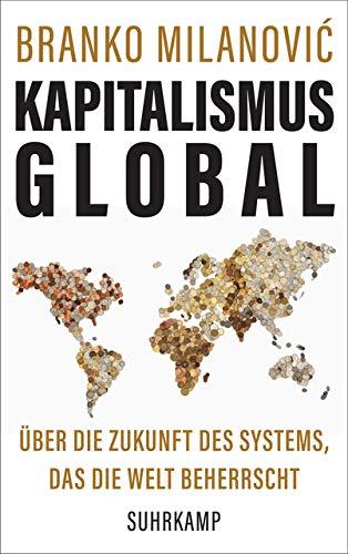 Kapitalismus global: Über die Zukunft des Systems, das die Welt beherrscht