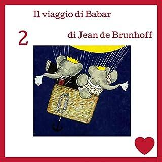 Il viaggio di Babar                   Di:                                                                                                                                 Jean de Brunhoff                               Letto da:                                                                                                                                 Francesca Di Modugno                      Durata:  10 min     1 recensione     Totali 5,0
