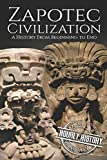 Zapotec Civilization: A History from Beginning to End (Mesoamerican History)
