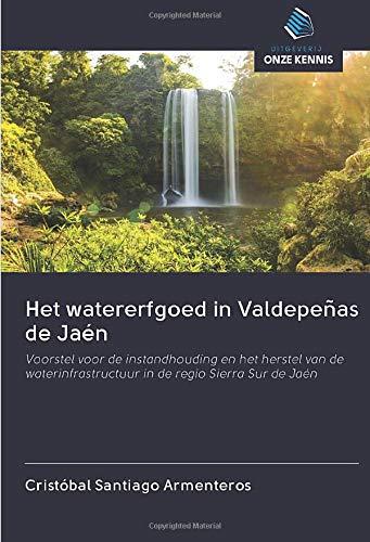 Het watererfgoed in Valdepeñas de Jaén: Voorstel voor de instandhouding en het herstel van de waterinfrastructuur in de regio Sierra Sur de Jaén