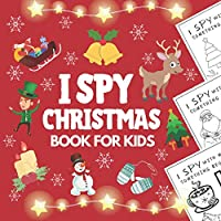 I Spy Christmas Book For Kids: Unique Activity Coloring & Guessing Game For Children Aged 2-5,Preschoolers And Toddlers
