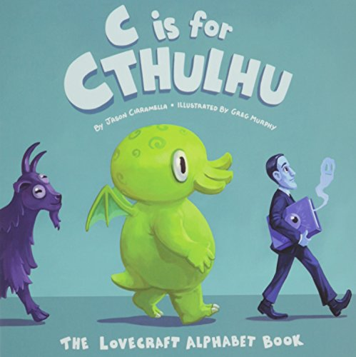 C Is for Cthulhu: The Lovecraft Alphabet Book Michigan