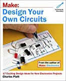 Make: Design Your Own Circuits: 17 Exciting Design Ideas for New Electronics Projects - Charles Platt