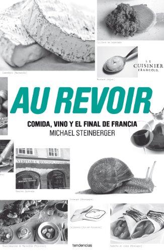 Au Revoir: Comida, Vino y el Final de Francia = Au Revoir (Tendencias nueva economía)