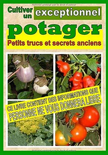 Cultiver un potager exceptionnel. Petits trucs et secrets anciensCultiver un potager exceptionnel. Petits trucs et secrets anciens