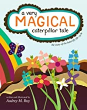 A Very Magical Caterpillar Tale: The Story of the Butterfly Life Cycle by Audrey M. Roy (2010-09-29)