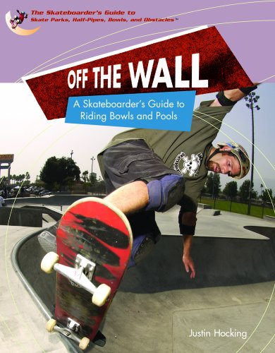 Off The Wall: A Skateboarder's Guide To Riding Bowls And Pools (SKATEBOARDER'S GUIDE TO SKATE PARKS, HALF-PIPES, BOWLS, AND OBSTACLES)