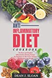 ANTI-INFLAMMATORY DIET COOKBOOK: The Best and Simplest Inflammation-Busting Recipes for Beginners to Heal Your Immune System and Lose Weight