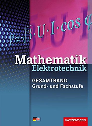 Elektrotechnik Technische Mathematik - Gesamtband / 3. Auflage, 2015: Mathematik Elektrotechnik: Grund- und Fachstufe: Schülerband