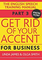 Get Rid of Your Accent for Business: The English Pronunciation and Spee (Elocution)