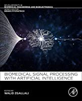 Biomedical Signal Processing and Artificial Intelligence in Healthcare (Developments in Biomedical Engineering and Bioelectronics)