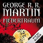 Fiebertraum                   Autor:                                                                                                                                 George R. R. Martin                               Sprecher:                                                                                                                                 Reinhard Kuhnert                      Spieldauer: 18 Std. und 37 Min.     914 Bewertungen     Gesamt 4,1