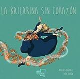 La Bailarina Sin corazón (Libro infantil ilustrado)
