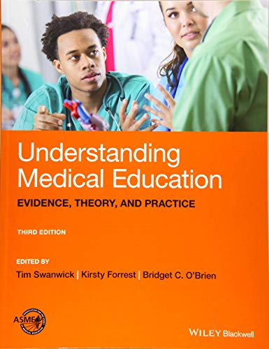 Compare Textbook Prices for Understanding Medical Education: Evidence, Theory, and Practice 3 Edition ISBN 9781119373827 by Swanwick, Tim,Forrest, Kirsty,O'Brien, Bridget C.