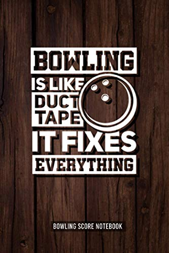 Bowling is like Duct Tape it fixes everything: Bowling Score Journal and logbook for bowler to write down her results and score. Scoring Notebook for Bowl player who play a game and note the gaming