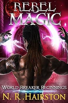 Rebel Magic (World Breaker Beginnings Book 1) by [N. R. Hairston]