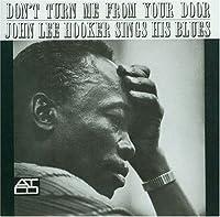 Don't Turn Me From Your Door: John Lee Hooker Sings His Blues by John Lee Hooker (2011-09-27)