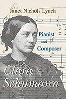 Clara Schumann, Pianist and Composer