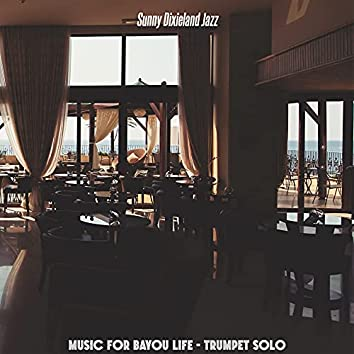 Music for Bayou Life - Trumpet Solo