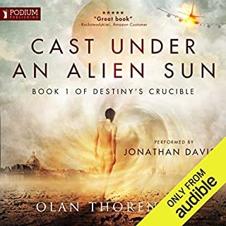 Cast Under an Alien Sun     Destiny's Crucible, Book 1              By:                                                                                                                                 Olan Thorensen                               Narrated by:                                                                                                                                 Jonathan Davis                      Length: 15 hrs and 44 mins     3,221 ratings     Overall 4.5