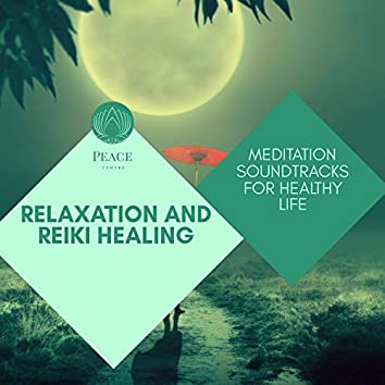 Relaxation And Reiki Healing - Meditation Soundtracks For Healthy Life