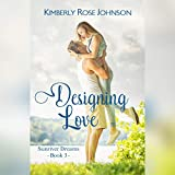 Designing Love: An Inspirational Romance: Sunriver Dreams, Volume 3 - Kimberly Rose Johnson
