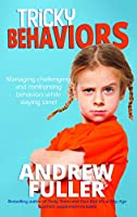 Tricky Behaviors: Managing Challenging and Confronting Children While Staying Sane!