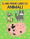 Il mio primo libro di animali: Libro Da Colorare Per Bambini età 1-4 anni: Animali da Colorare Bambini