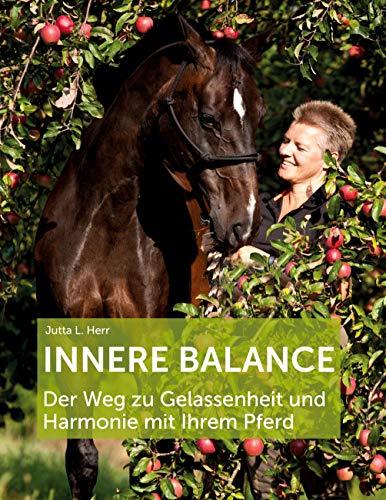 Innere Balance: Der Weg zu Gelassenheit und Harmonie mit Ihrem Pferd (German Edition)