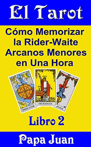El Tarot Libro Dos (Cómo Memorizar la Rider-Waite Arcanos Menores en Una Hora nº 2)