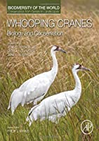 Whooping Cranes: Biology and Conservation: Biodiversity of the World: Conservation from Genes to Landscapes