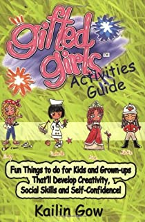 Gifted Girls: Activities Guide for 365 Days of the Year: Fun Things to Do for Kids and Grown-Ups That'll Develop Creativit...