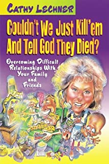 Couldn't We Just Kill Em And Tell God They Died?: Overcoming difficult relationships with your family and friends【洋書】 [並行輸入品]