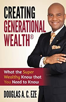 Creating Generational Wealth®:  What the Super Wealthy Know that You Need to Know by [Douglas Eze, Vernetta K. Williams, Tina Vasquez, Lafern Batie, Jerry Policastro]