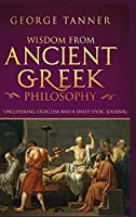 Wisdom from Ancient Greek Philosophy - Hardback Version: Uncovering Stoicism and a Daily Stoic Journal: A Collection of Stoicism and Greek Philosophy (Stoicism and Daily Stoic)