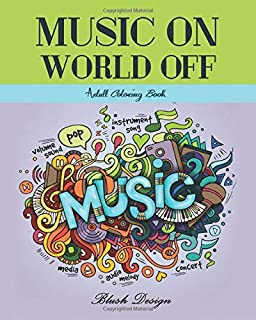 Music On World Off: Adult Coloring Book (Creative Fun Drawings for Grownups & Teens Relaxation)