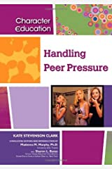 Handling Peer Pressure (Character Education (Chelsea House)) Kindle Edition