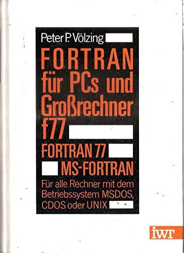 FORTRAN 77 für PCs und Großrechner. FORTRAN 77. MS- FORTRAN