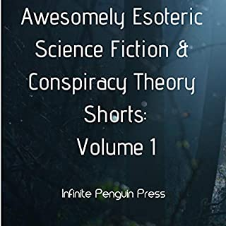 Awesomely Esoteric Science Fiction & Conspiracy Theory Shorts: Volume 1                   By:                                                                                                                                 Infinite Penguin Press                               Narrated by:                                                                                                                                 Ted Doolittle                      Length: 48 mins     Not rated yet     Overall 0.0