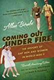 Coming Out Under Fire: The History of Gay Men and Women in World War II - Allan Bérubé