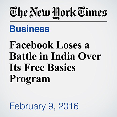 Facebook Loses a Battle in India Over Its Free Basics Program audiobook cover art