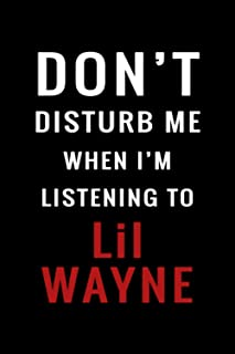 DON'T Disturb Me When I'm Listening To Lil Wayne: Lined Lil Wayne Notebook / Journal Gift For Women, Men, Kids | 120 Pages...