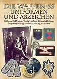 Die Waffen-SS - Uniformen und Abzeichen: Feldgraue Bekleidung, Tarnbekleidung, Winterbekleidung,...
